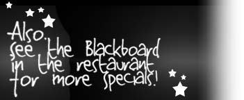 Also, see the blackboard inside the restaurant for more specials!
